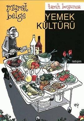 Tarih Boyunca Yemek Kültürü Murat Belge