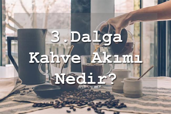 3. Dalga Kahve Akımı Nedir?